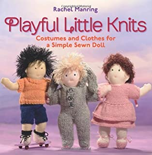 Playful Little Knits: Costumes and Clothes for a Simple Sewn Doll