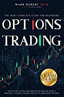 Options Trading Crash Course: The Most Complete Guide for Beginners with Easy-To-Follow Strategies for Creating a Powerful Passive Income Stream in 2020 Using Options (Trading Academy Book)
