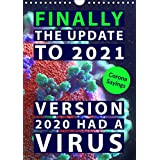 Corona sayings: Finally the update to 2021. Version 2020 had a virus. (Wall Calendar 2021 DIN A4 Portrait): Humor to get us through COVID-19 crisis (Monthly calendar, 14 pages )