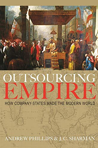 Compare Textbook Prices for Outsourcing Empire: How Company-States Made the Modern World  ISBN 9780691203515 by Phillips, Professor Andrew,Sharman, J C