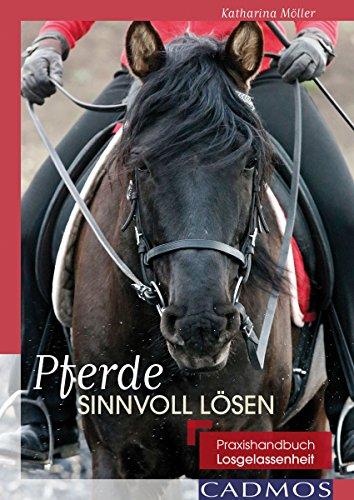 Pferde sinnvoll lösen: Praxishandbuch Losgelassenheit (Ausbildung von Pferd und Reiter)