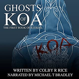Ghosts of Koa     The Books of Ezekiel, Volume 1-2              By:                                                                                                                                 Colby R. Rice                               Narrated by:                                                                                                                                 Michael T. Bradley                      Length: 17 hrs and 30 mins     5 ratings     Overall 3.6