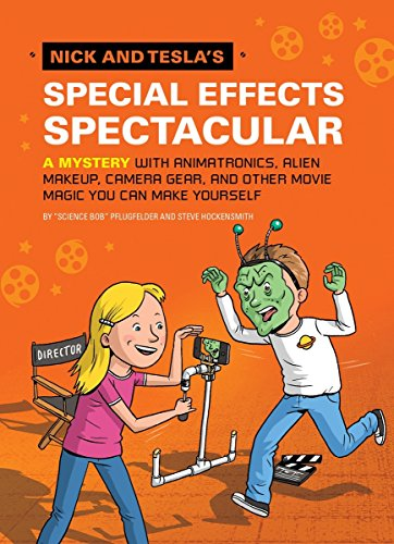 Nick and Tesla\'s Special Effects Spectacular: A Mystery with Animatronics, Alien Makeup, Camera Gear, and Other Movie Magic You Can Make Yourself!