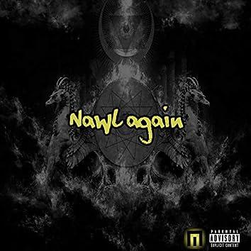 Nawl Again