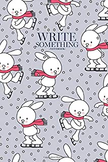 Notebook - Write something: Seamless bunny rabbit ice skating pattern notebook, Daily Journal, Composition Book Journal, College Ruled Paper, 6 x 9 inches (100sheets)