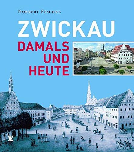 Zwickau: Damals und Heute