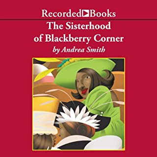 The Sisterhood of Blackberry Corner                   By:                                                                                                                                 Andrea Smith                               Narrated by:                                                                                                                                 Lizan Mitchell                      Length: 9 hrs and 16 mins     87 ratings     Overall 4.4