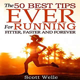 The 50 Best Tips Ever for Running Fitter, Faster and Forever (Instructional Videos and Running Plans Included) cover art