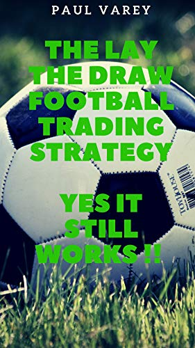 The Lay The Draw Football Trading Strategy Yes it Still Works!! (English Edition)