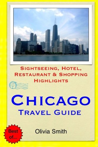 Chicago Travel Guide: Sightseeing, Hotel, Restaurant & Shopping Highlights