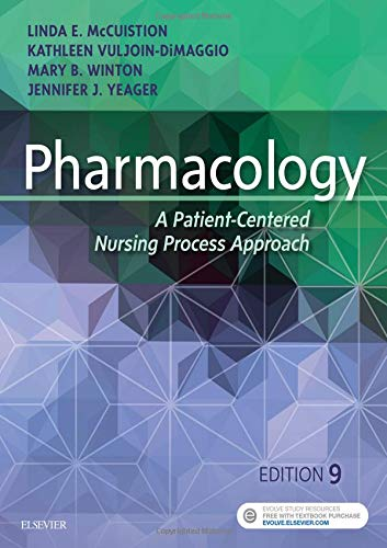 Compare Textbook Prices for Pharmacology: A Patient-Centered Nursing Process Approach 9 Edition ISBN 9780323399166 by McCuistion PhD  MSN, Linda E.,DiMaggio RN  MSN, Kathleen,Winton PhD  RN  ACANP-BC, Mary Beth,Yeager PhD  RN  APRN, Jennifer J.