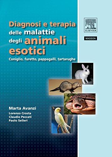Diagnosi e terapia delle malattie degli animali esotici: Coniglio, furetto, pappagalli, tartarughe