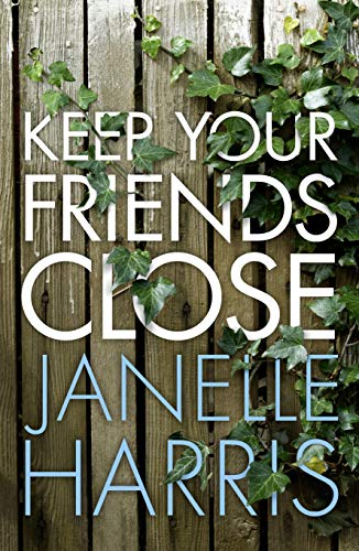 Keep Your Friends Close by [Janelle Harris]