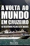 Volta ao Mundo em Cruzeiro - Guia de Viagem: 40 Destinos pelos 7 Mares: 1