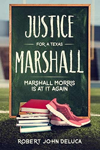 Book: Justice for a Texas Marshall - Marshall Morris is at it again! by Robert John DeLuca