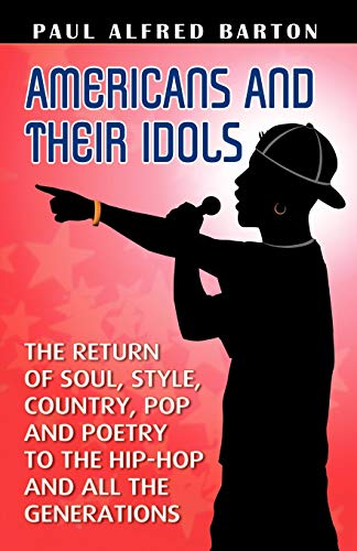 Americans and Their Idols: The Return of Soul, Style, Country, Pop,And Poetry to the Hip-Hop And All The Generations