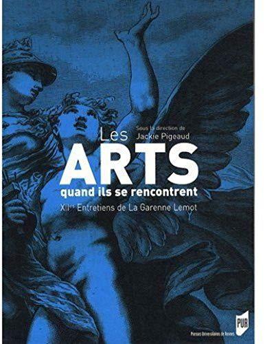 Les Arts - quand ils se rencontrent : XIIes Entretiens de La Garenne Lemot