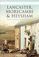 Lancaster, Morecambe & Heysham (Britain in Old Photographs)