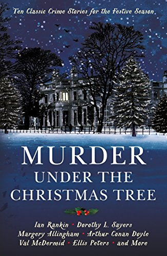 Murder under the Christmas Tree: Ten Classic Crime Stories for the Festive Season (Vintage Murders)