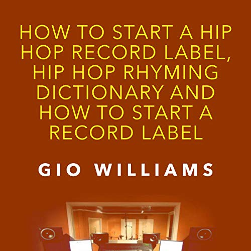 How to Start a Hip Hop Record Label, Hip Hop Rhyming Dictionary and How to Start a Record Label audiobook cover art