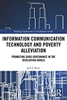 Information Communication Technology and Poverty Alleviation: Promoting Good Governance in the Developing World (Routledge Explorations in Development Studies)