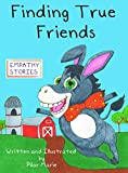 Finding True Friends: A children's story book about empathy, how to make friends, feeling good about yourself, and kindness. (Empathy Stories)