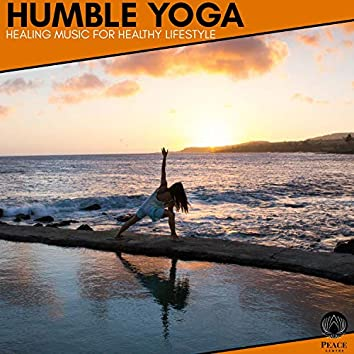 Humble Yoga - Healing Music For Healthy Lifestyle