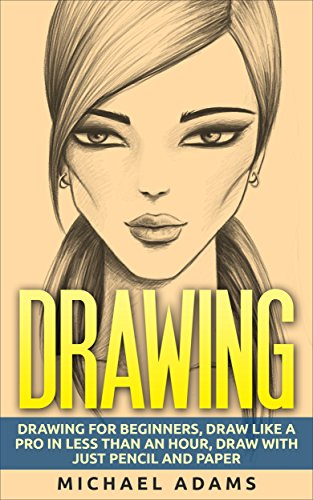 Drawing: Drawing for Beginners- Drawing Like a Pro in Less than an Hour with just Pencil and Paper (English Edition)