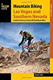 Mountain Biking Las Vegas and Southern Nevada: A Guide to the Area s Greatest Off-Road Bicycle Rides (Regional Mountain Biking Series)