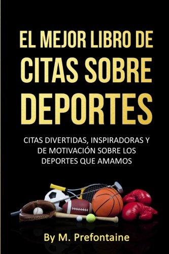 El Mejor Libro De Citas Sobre Deportes: Citas Divertidas, Inspiratdoras Y De...