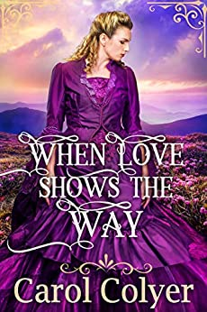 When Love Shows the Way: A Historical Western Romance Book by [Carol Colyer]