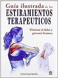 Guía ilustrada de los estiramientos terapéuticos by Kristian Berg(2011-11-01)