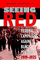 Seeing Red: Federal Campaigns against Black Militancy, 1919-1925 (Blacks in the Diaspora)