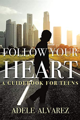 Follow Your Heart: A Guidebook For Teens (English Edition)