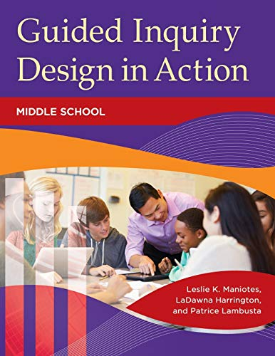 Guided Inquiry Design® in Action: Middle School (Libraries Unlimited Guided Inquiry)