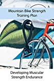 Mountain Bike Strength Training Plan: Developing Muscular Strength Endurance: Mountain Bike Race Training Plan (English Edition)