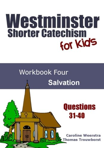 Westminster Shorter Catechism for Kids: Workbook Four (Questions 31-40): Salvation