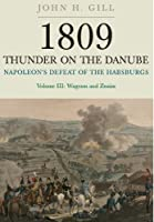 1809 Thunder on the Danube: Napoleon's Defeat of the Habsburgs: Wagram and Znaim
