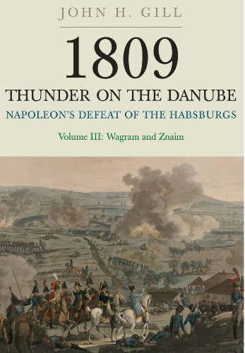 1809 Thunder on the Danube: Napoleon's Defeat of the Habsburgs: Wagram and Znaim: 3