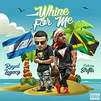 Whine for Me (feat. Shifta)