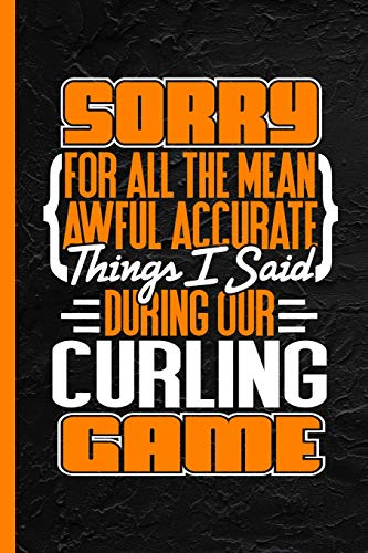 Sorry For All The Mean Awful Accurate Things I Said During Our Curling Game: Notebook & Journal For Bullets Or Diary, Dot Grid Paper (120 Pages, 6x9')