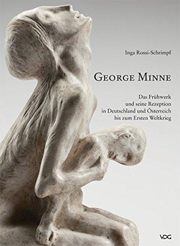 George Minne: Das Frühwerk und seine Rezeption in Deutschland und Österreich bis zum Ersten Weltkrieg