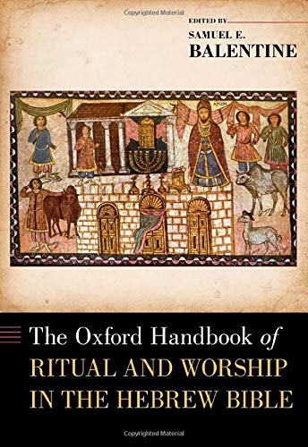 The Oxford Handbook of Ritual and Worship in the Hebrew Bible (OXFORD HANDBOOKS SERIES)