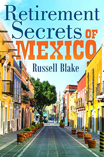 Retirement Secrets of Mexico - Thrive as a couple in safety and comfort for <$25K per year!