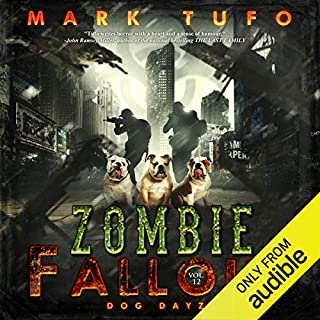Dog Days of War     Zombie Fallout 12              Written by:                                                                                                                                 Mark Tufo                               Narrated by:                                                                                                                                 Sean Runnette                      Length: 10 hrs and 27 mins     15 ratings     Overall 5.0