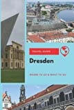 Dresden Travel Guide: Where to Go & What to Do