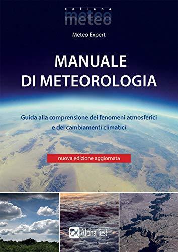 Manuale di meteorologia. Guida alla comprensione dei fenomeni atmosferici e dei cambiamenti climatici