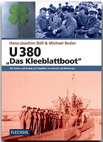 ZEITGESCHICHTE - U 380 - Das Kleeblattboot: Mit Röther und Brandi auf Feindfahrt im Atlantik und Mittelmeer - FLECHSIG Verlag (Flechsig - Geschichte/Zeitgeschichte)