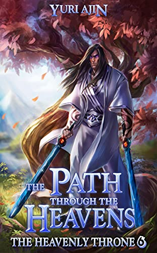 The Path through the Heavens: A LitRPG Wuxia Series (The Heavenly Throne Book 6)