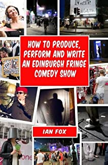 Ian Fox - How To Produce, Perform And Write An Edinburgh Fringe Comedy Show